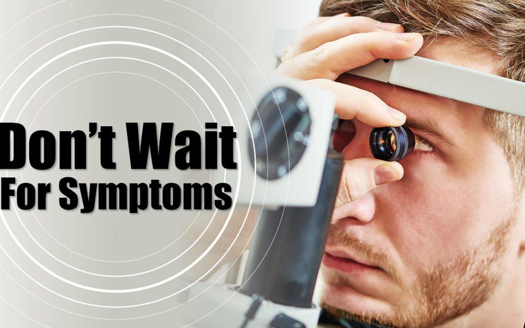 Dont Wait for Symptoms